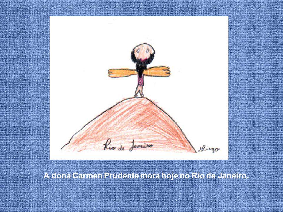 A dona Carmen Prudente mora hoje no Rio de Janeiro.