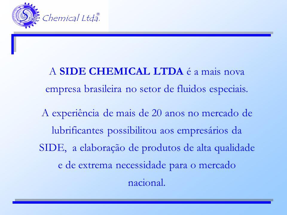 A SIDE CHEMICAL LTDA é a mais nova empresa brasileira no setor de fluidos especiais.
