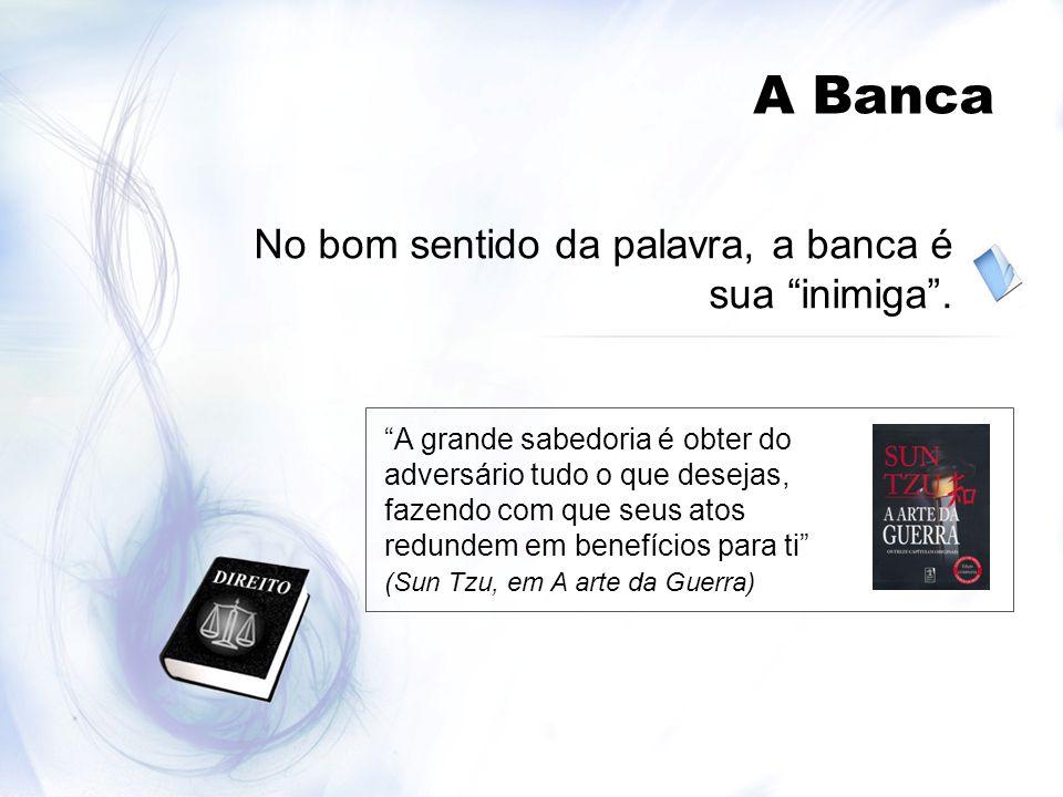 A Banca No bom sentido da palavra, a banca é sua inimiga .