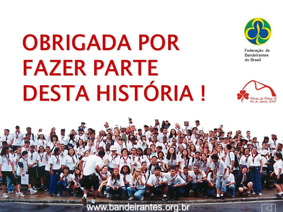 OBRIGADA POR FAZER PARTE DESTA HISTÓRIA ! www.bandeirantes.org.br