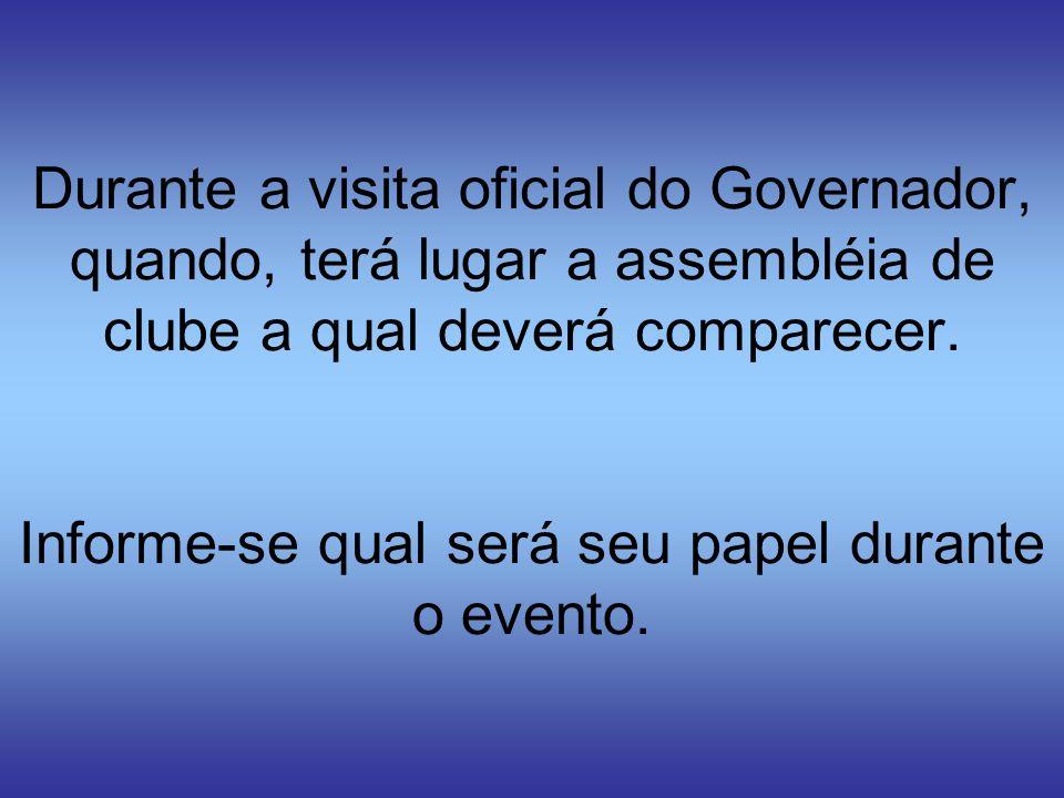 Durante a visita oficial do Governador, quando, terá lugar a assembléia de clube a qual deverá comparecer.
