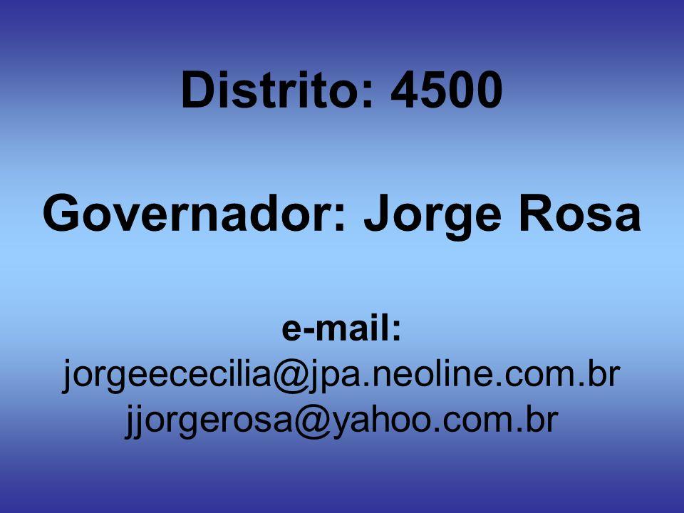 Distrito: 4500 Governador: Jorge Rosa e-mail: jorgeececilia@jpa