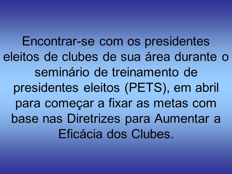 Encontrar-se com os presidentes eleitos de clubes de sua área durante o seminário de treinamento de presidentes eleitos (PETS), em abril para começar a fixar as metas com base nas Diretrizes para Aumentar a Eficácia dos Clubes.