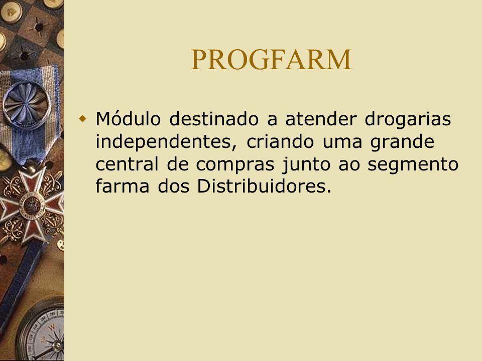 PROGFARM Módulo destinado a atender drogarias independentes, criando uma grande central de compras junto ao segmento farma dos Distribuidores.