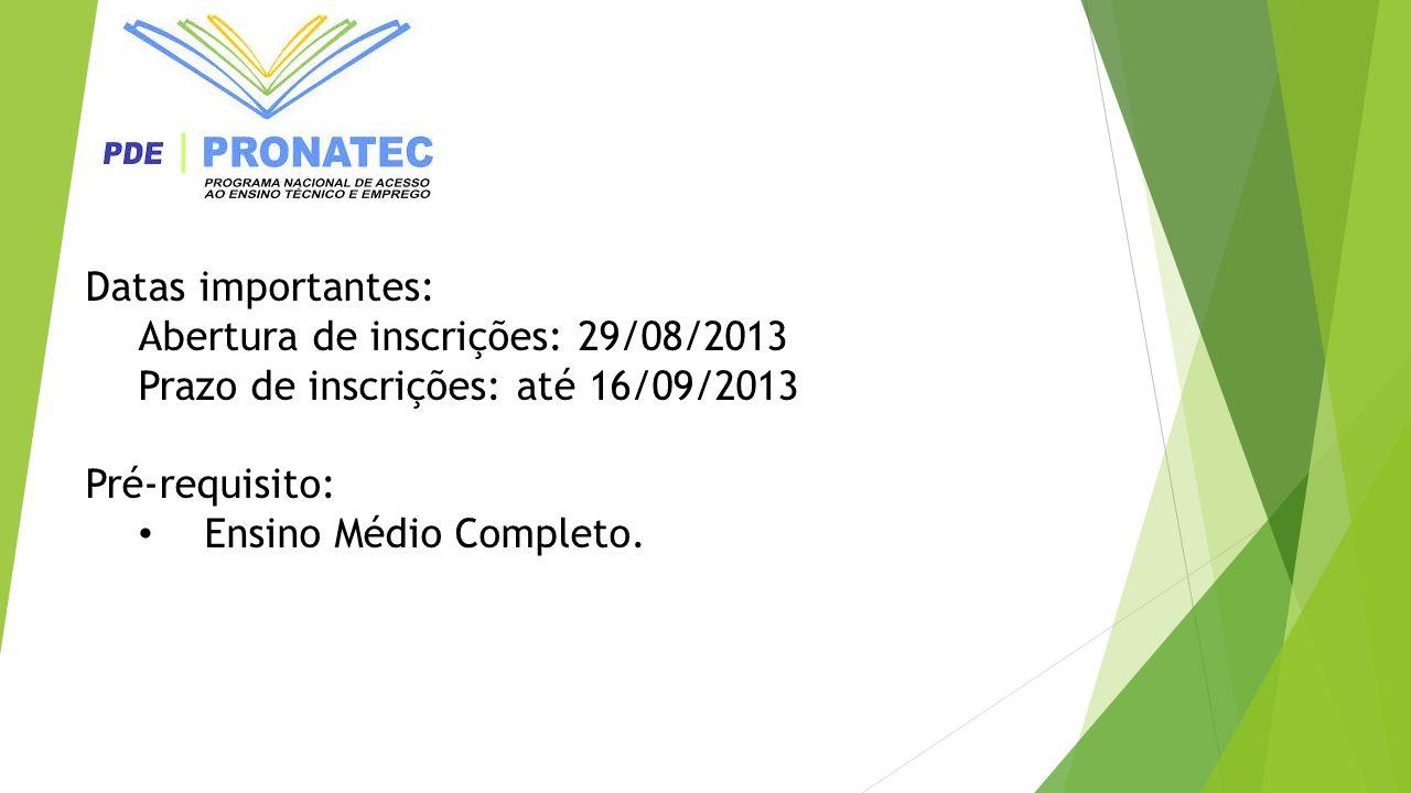 Datas importantes: Abertura de inscrições: 29/08/2013. Prazo de inscrições: até 16/09/2013. Pré-requisito: