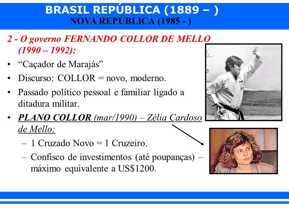 2 - O governo FERNANDO COLLOR DE MELLO (1990 – 1992):