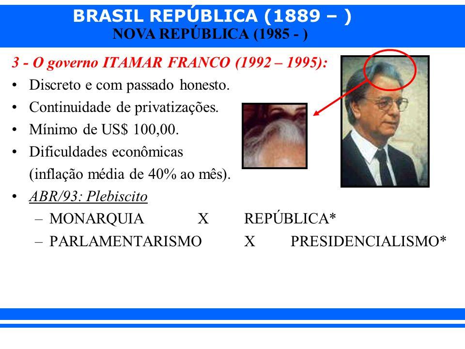 3 - O governo ITAMAR FRANCO (1992 – 1995):