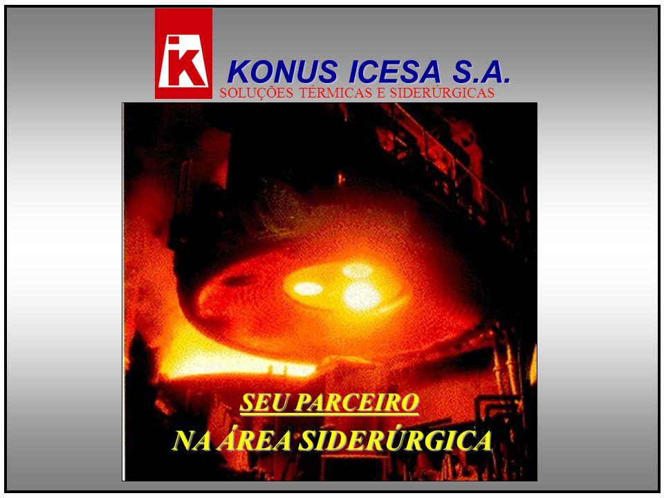 KONUS ICESA S.A. NA ÁREA SIDERÚRGICA SEU PARCEIRO