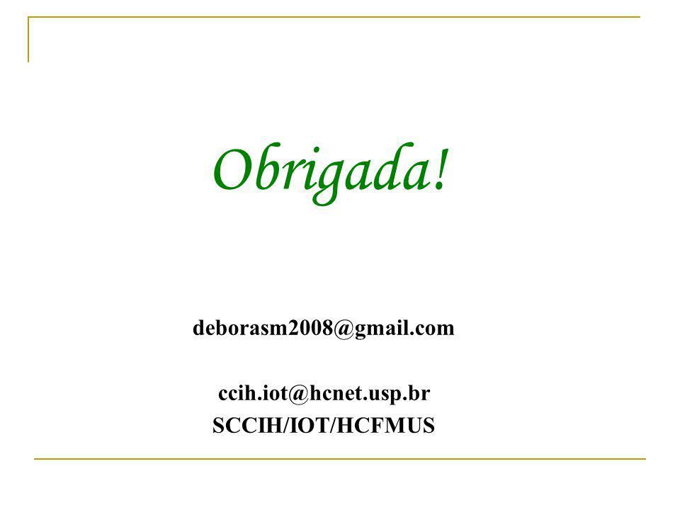 Obrigada! deborasm2008@gmail.com ccih.iot@hcnet.usp.br
