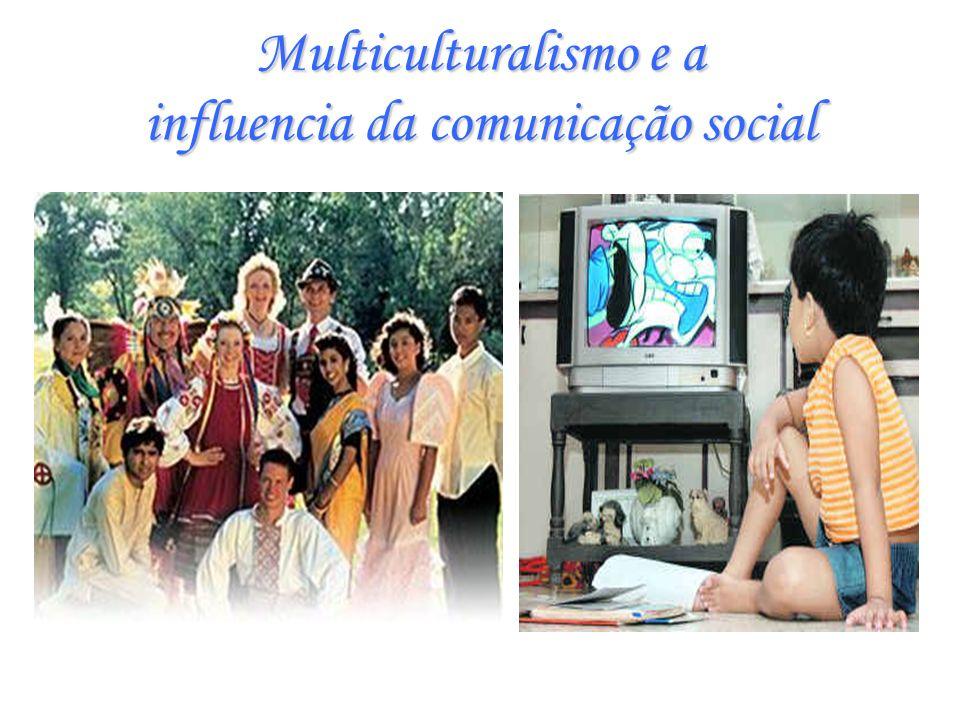 Multiculturalismo e a influencia da comunicação social