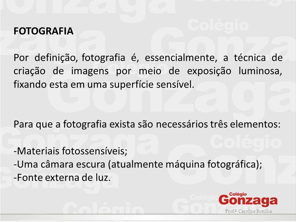 Para que a fotografia exista são necessários três elementos: