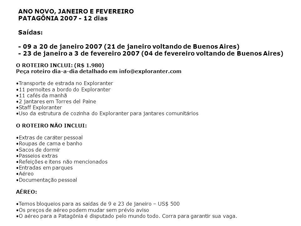 ANO NOVO, JANEIRO E FEVEREIRO PATAGÔNIA 2007 - 12 dias Saídas: - 09 a 20 de janeiro 2007 (21 de janeiro voltando de Buenos Aires) - 23 de janeiro a 3 de fevereiro 2007 (04 de fevereiro voltando de Buenos Aires)