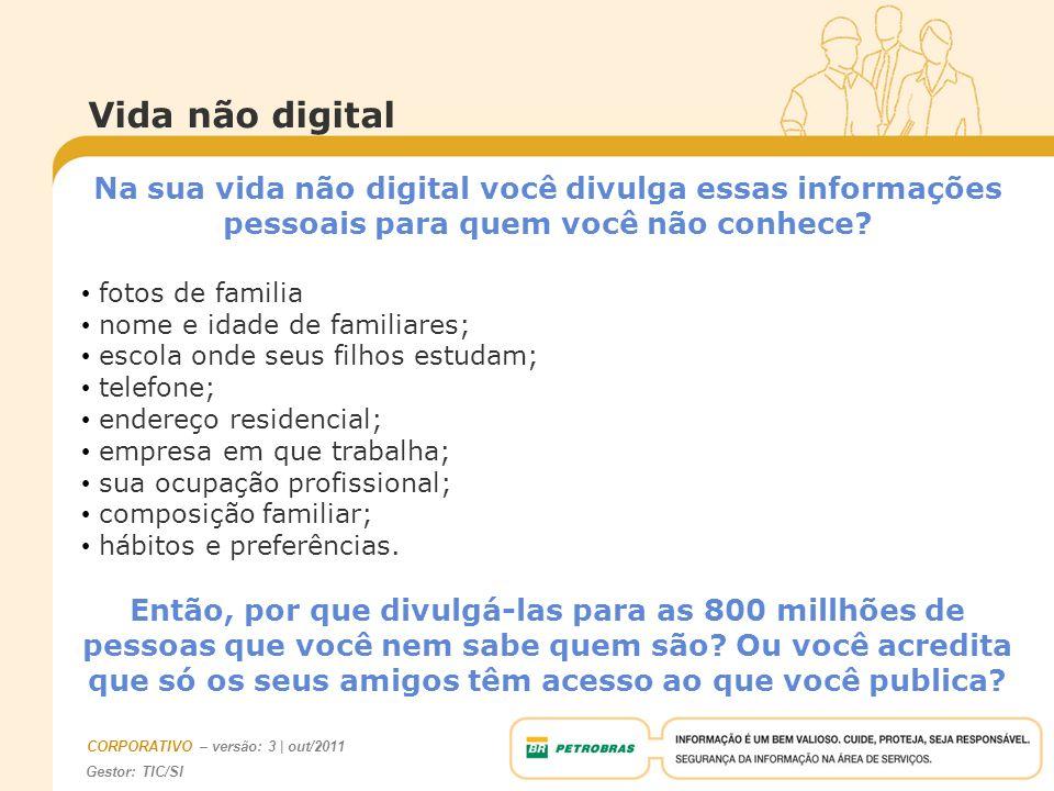 Vida não digital Na sua vida não digital você divulga essas informações pessoais para quem você não conhece