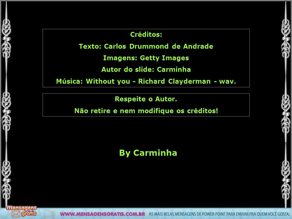 By Carminha Créditos: Texto: Carlos Drummond de Andrade