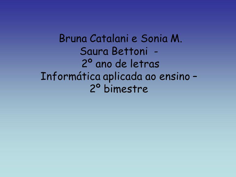 Bruna Catalani e Sonia M. Saura Bettoni - 2º ano de letras