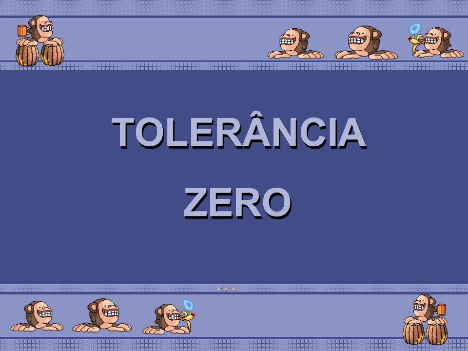 TOLERÂNCIA ZERO TOLERÂNCIA ZERO TOLERÂNCIA ZERO