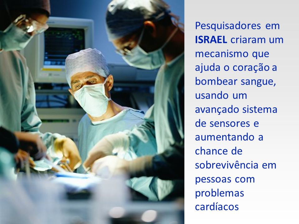 Pesquisadores em ISRAEL criaram um mecanismo que ajuda o coração a bombear sangue, usando um avançado sistema de sensores e aumentando a chance de sobrevivência em pessoas com problemas cardíacos