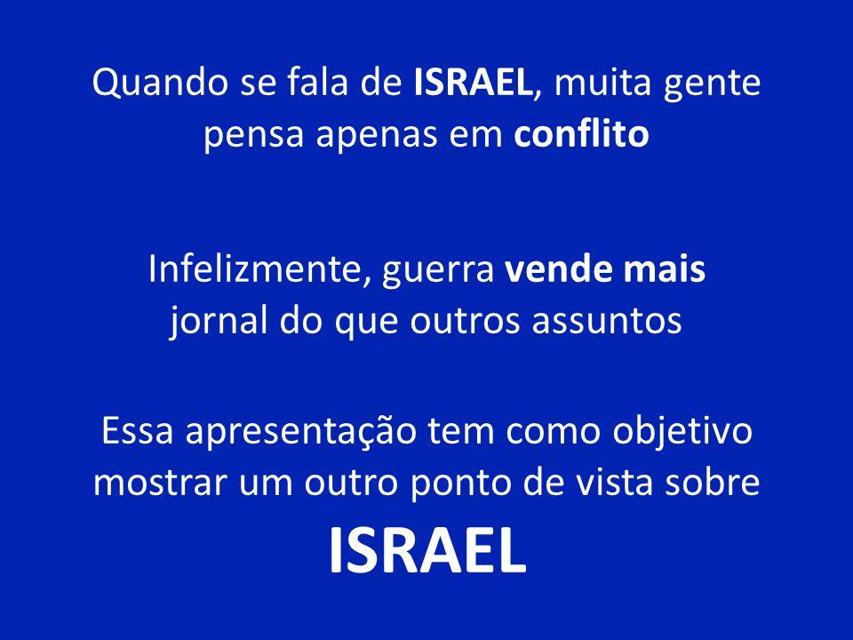 ISRAEL Quando se fala de ISRAEL, muita gente pensa apenas em conflito