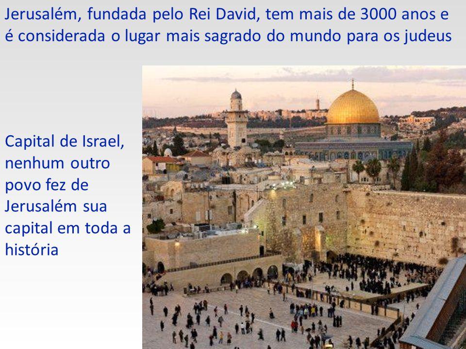 Jerusalém, fundada pelo Rei David, tem mais de 3000 anos e é considerada o lugar mais sagrado do mundo para os judeus