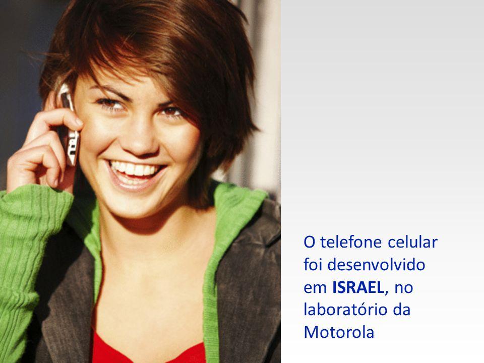 O telefone celular foi desenvolvido em ISRAEL, no laboratório da Motorola