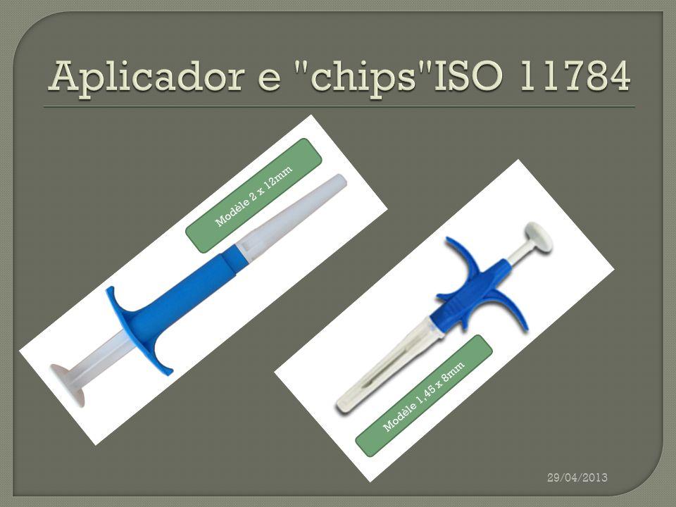 Aplicador e chips ISO 11784 29/04/2013 Modèle 2 x 12mm