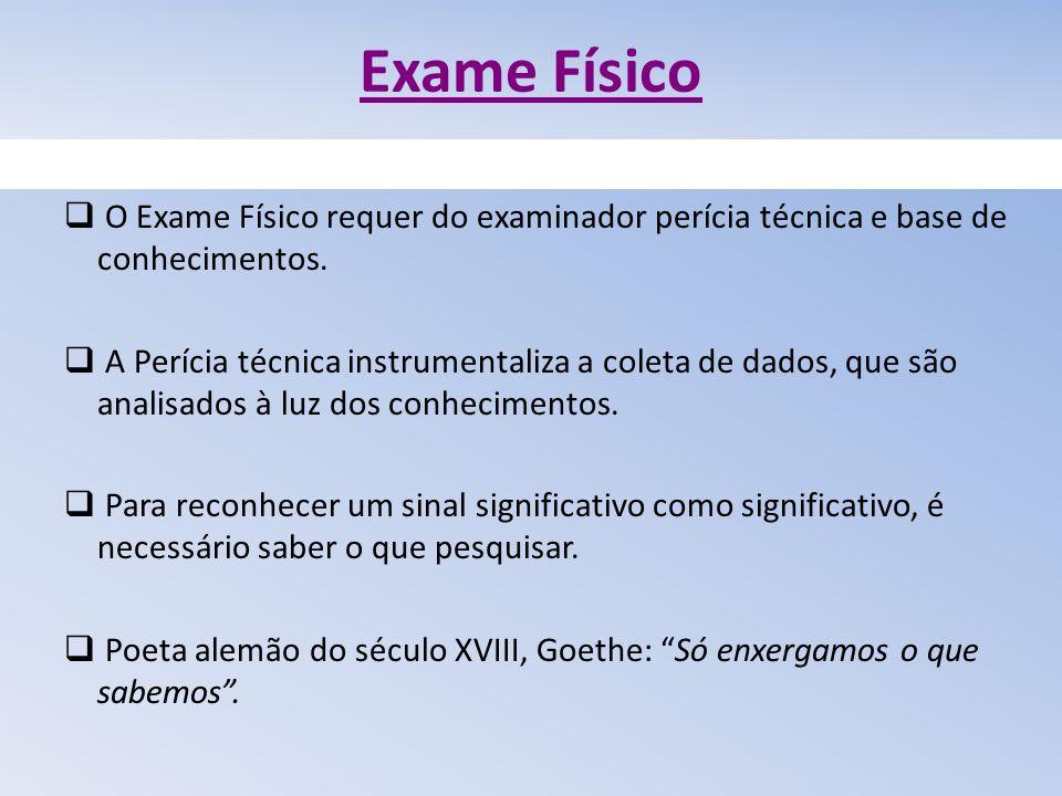 Exame Físico O Exame Físico requer do examinador perícia técnica e base de conhecimentos.