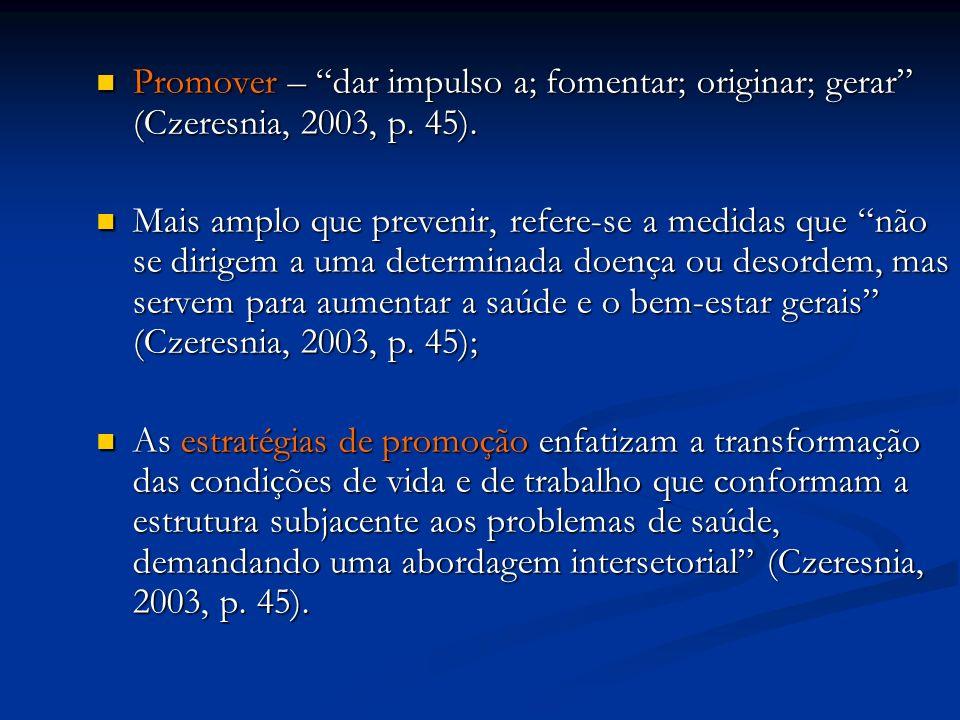 Promover – dar impulso a; fomentar; originar; gerar (Czeresnia, 2003, p. 45).