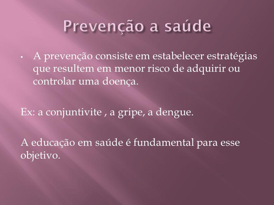 Prevenção a saúde A prevenção consiste em estabelecer estratégias que resultem em menor risco de adquirir ou controlar uma doença.