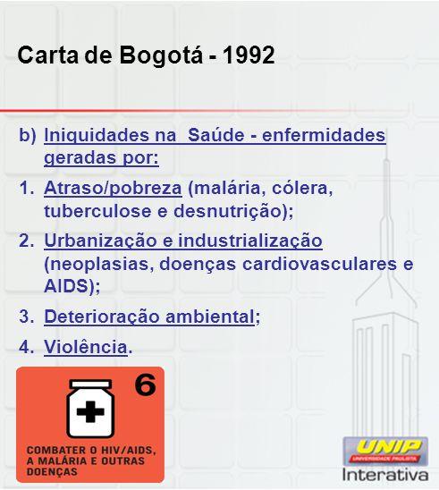Carta de Bogotá - 1992 Iniquidades na Saúde - enfermidades geradas por: Atraso/pobreza (malária, cólera, tuberculose e desnutrição);