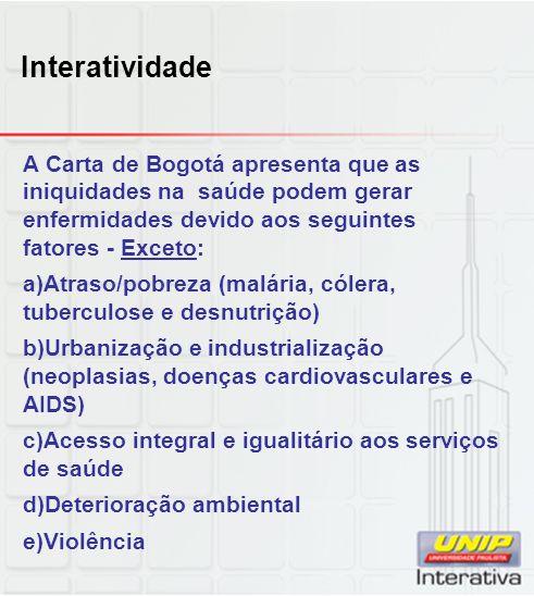 Interatividade A Carta de Bogotá apresenta que as iniquidades na saúde podem gerar enfermidades devido aos seguintes fatores - Exceto: