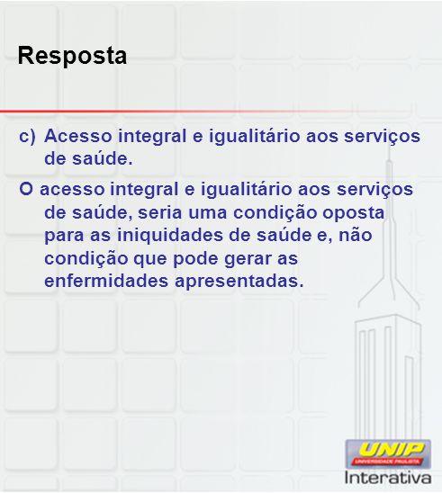 Resposta Acesso integral e igualitário aos serviços de saúde.