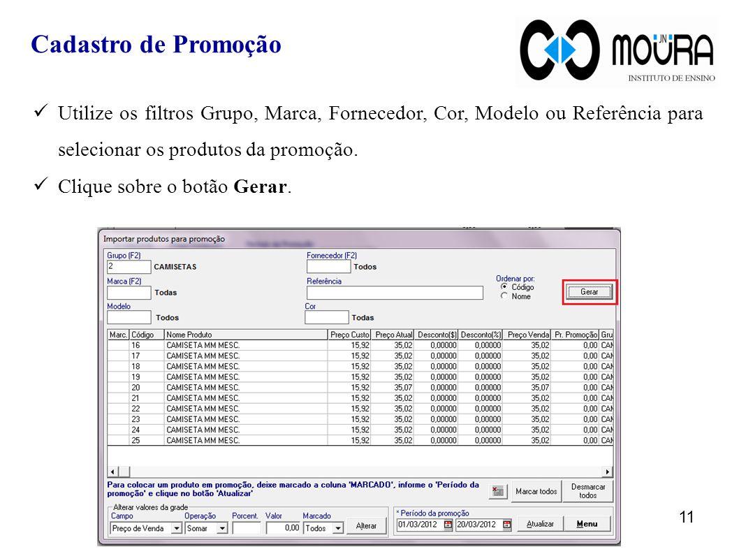 Cadastro de Promoção Utilize os filtros Grupo, Marca, Fornecedor, Cor, Modelo ou Referência para selecionar os produtos da promoção.