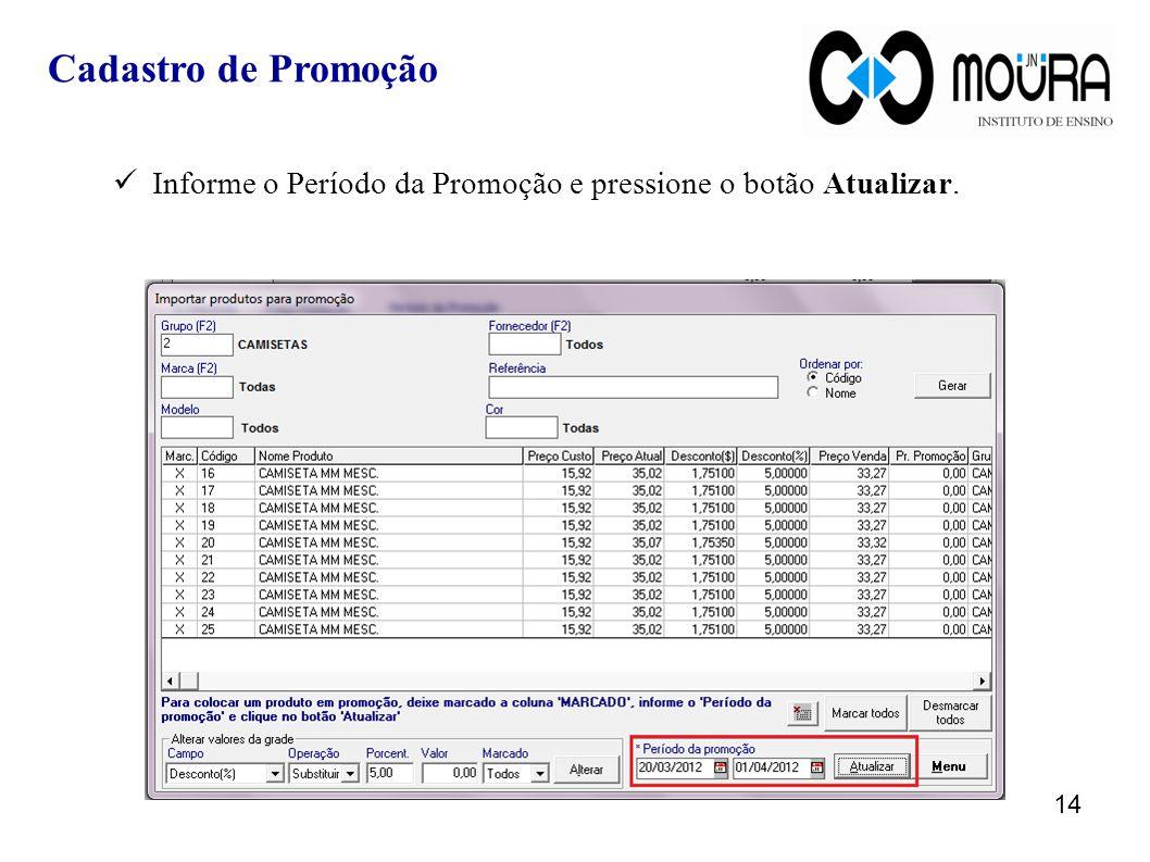 Cadastro de Promoção Informe o Período da Promoção e pressione o botão Atualizar.