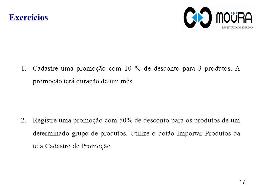 Exercícios Cadastre uma promoção com 10 % de desconto para 3 produtos. A promoção terá duração de um mês.