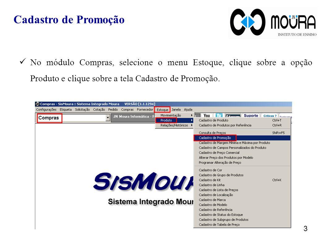 Cadastro de Promoção No módulo Compras, selecione o menu Estoque, clique sobre a opção Produto e clique sobre a tela Cadastro de Promoção.