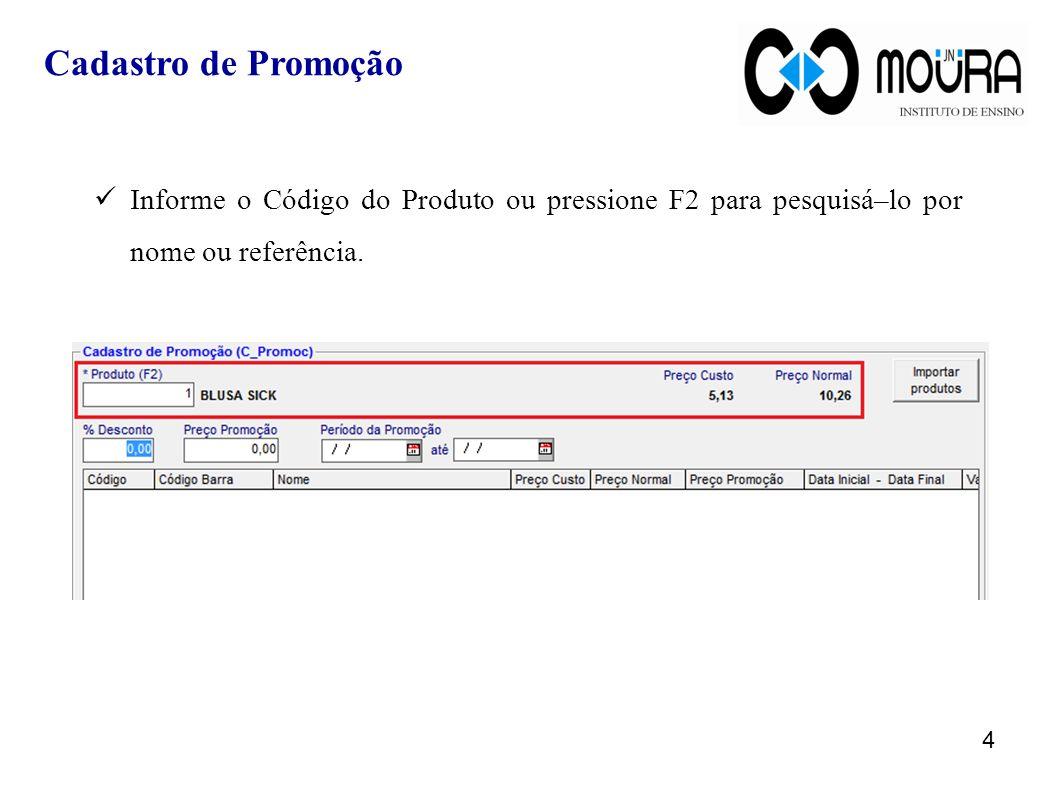 Cadastro de Promoção Informe o Código do Produto ou pressione F2 para pesquisá–lo por nome ou referência.