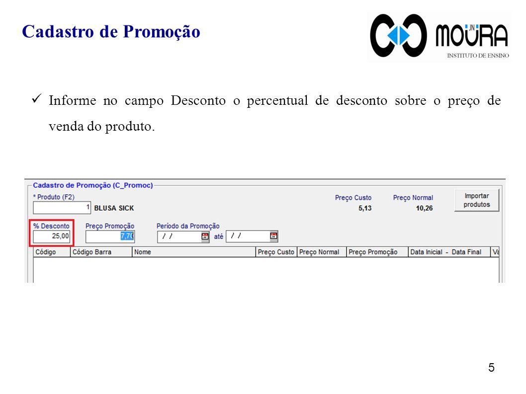 Cadastro de Promoção Informe no campo Desconto o percentual de desconto sobre o preço de venda do produto.