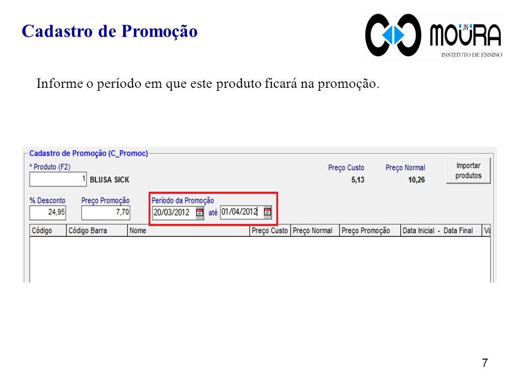 Cadastro de Promoção Informe o período em que este produto ficará na promoção.
