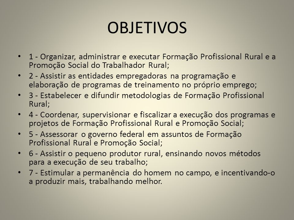 OBJETIVOS 1 - Organizar, administrar e executar Formação Profissional Rural e a Promoção Social do Trabalhador Rural;