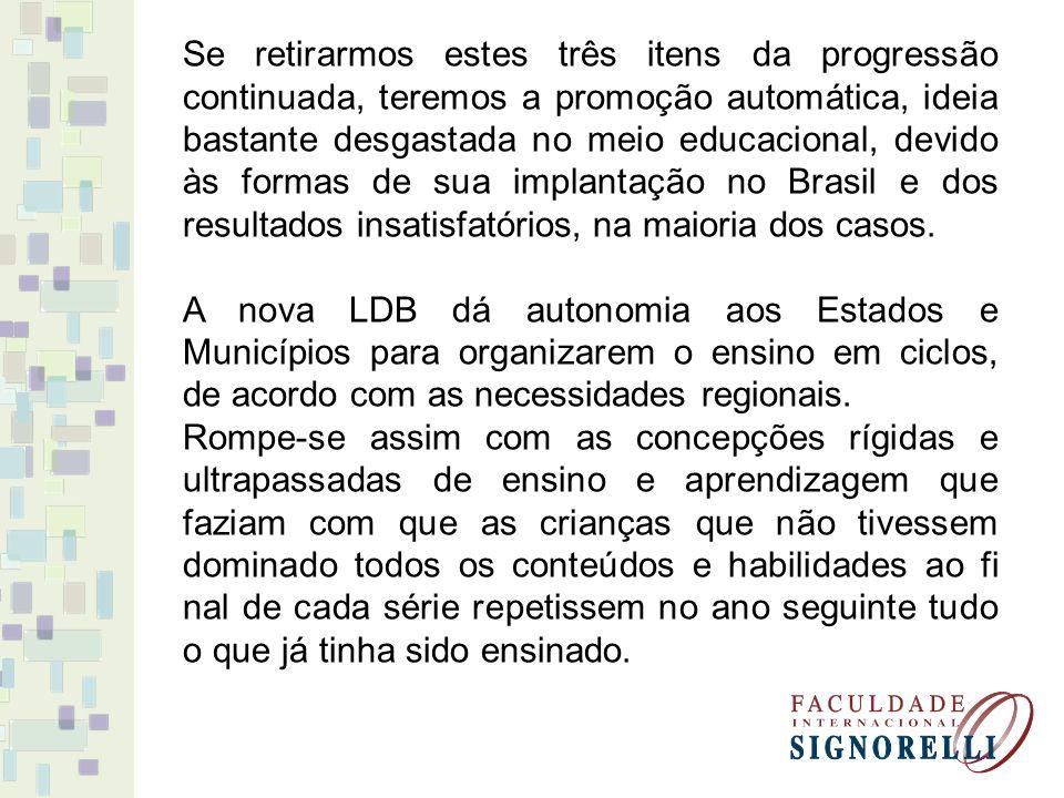 Se retirarmos estes três itens da progressão continuada, teremos a promoção automática, ideia bastante desgastada no meio educacional, devido às formas de sua implantação no Brasil e dos resultados insatisfatórios, na maioria dos casos.