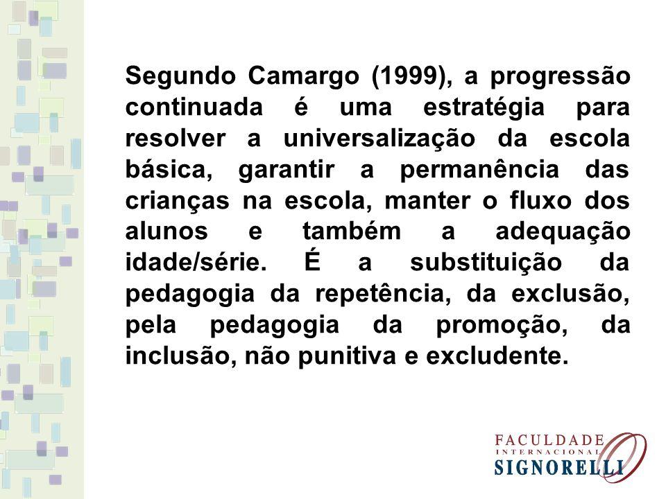 Segundo Camargo (1999), a progressão continuada é uma estratégia para resolver a universalização da escola básica, garantir a permanência das crianças na escola, manter o fluxo dos alunos e também a adequação idade/série.