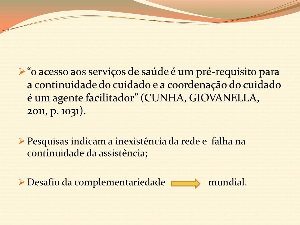 o acesso aos serviços de saúde é um pré-requisito para a continuidade do cuidado e a coordenação do cuidado é um agente facilitador (CUNHA, GIOVANELLA, 2011, p. 1031).