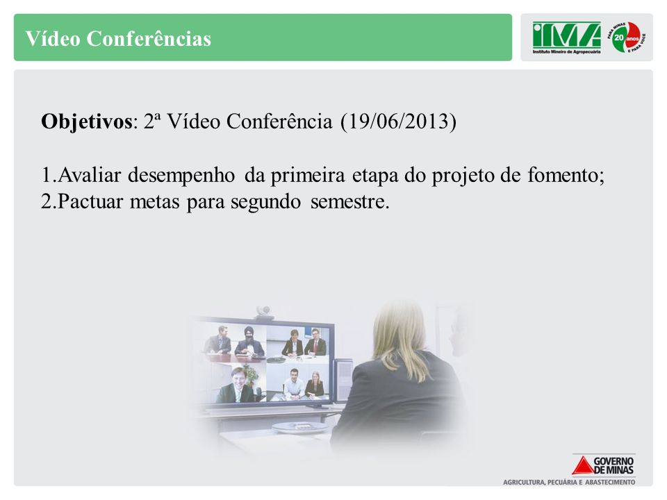 Vídeo ConferênciasObjetivos: 2ª Vídeo Conferência (19/06/2013) Avaliar desempenho da primeira etapa do projeto de fomento;