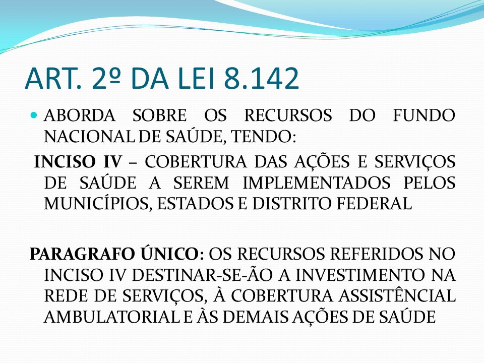 ART. 2º DA LEI 8.142 ABORDA SOBRE OS RECURSOS DO FUNDO NACIONAL DE SAÚDE, TENDO: