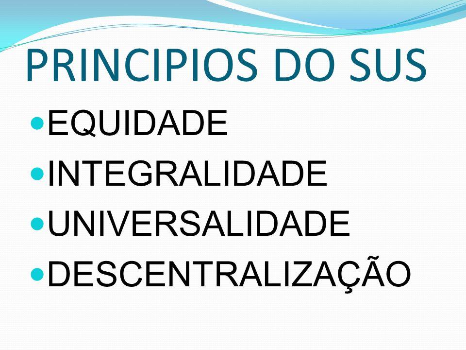 PRINCIPIOS DO SUS EQUIDADE INTEGRALIDADE UNIVERSALIDADE
