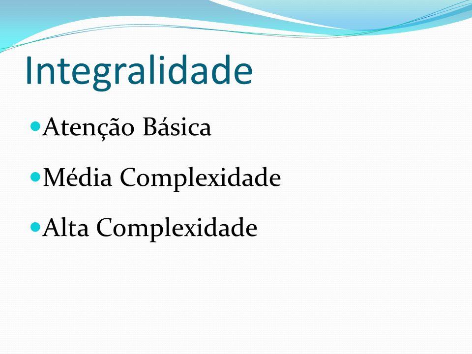 Integralidade Atenção Básica Média Complexidade Alta Complexidade