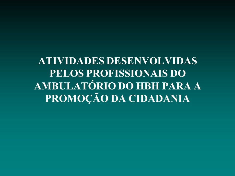 ATIVIDADES DESENVOLVIDAS PELOS PROFISSIONAIS DO AMBULATÓRIO DO HBH PARA A PROMOÇÃO DA CIDADANIA