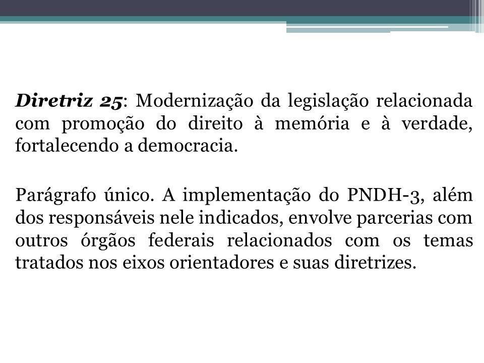 Diretriz 25: Modernização da legislação relacionada com promoção do direito à memória e à verdade, fortalecendo a democracia.
