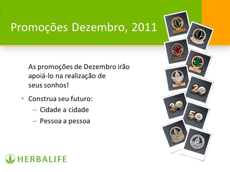 Promoções Dezembro, 2011 As promoções de Dezembro irão apoiá-lo na realização de seus sonhos! Construa seu futuro: