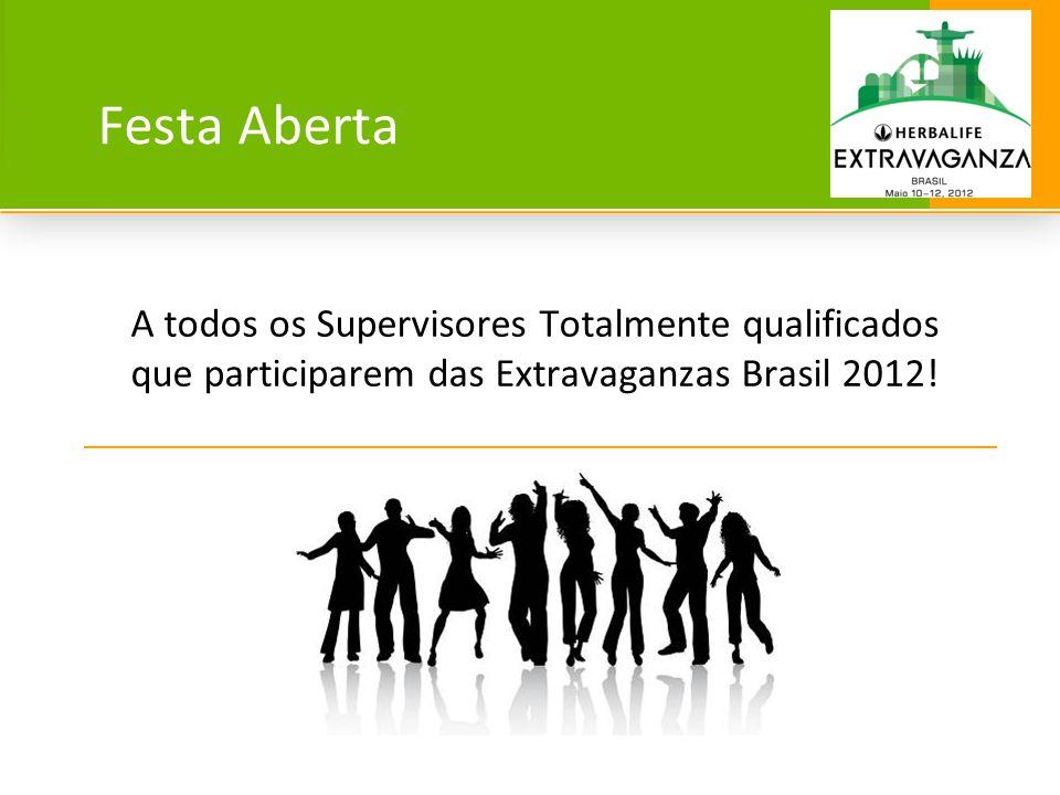 Festa Aberta A todos os Supervisores Totalmente qualificados que participarem das Extravaganzas Brasil 2012!